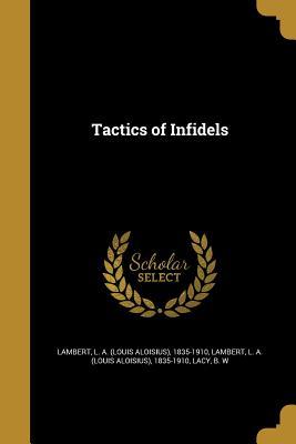 Tactics of Infidels - Lambert, L a (Louis Aloisius) 1835-19 (Creator), and Lacy, B W (Creator)