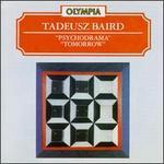 Tadeusz Baird: Tomorrow / Psychodrama