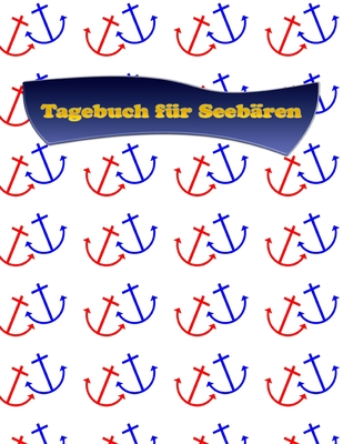 Tagebuch f?r Seeb?ren: Ein Tagebuch f?r gro?e und kleine Segler mit Punkteraster * A4-Format - Dot-Grid Tagebuch, Segelbuch