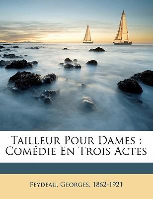 Tailleur Pour Dames: Comedie En Trois Actes - Feydeau, Georges