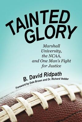 Tainted Glory: Marshall University, the NCAA, and One Man's Fight for Justice - Ridpath, B David
