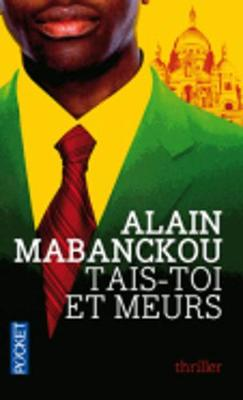 Tais-Toi Et Meurs - Mabanckou, Alain