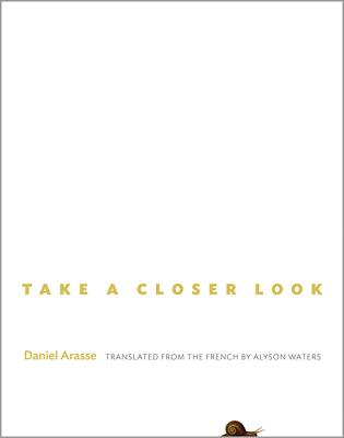 Take a Closer Look - Arasse, Daniel