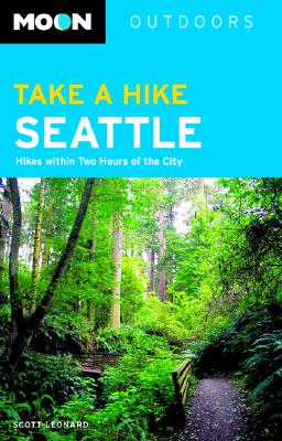 Take a Hike Seattle: Hikes Within Two Hours of the City - Leonard, Scott