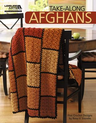 Take-Along Afghans (Leisure Arts #4963) - Rena Stevens