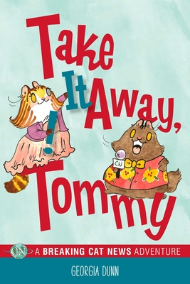 Take It Away, Tommy!: A Breaking Cat News Adventure - Dunn, Georgia