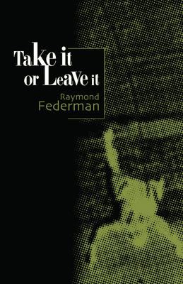 Take It or Leave It - Federman, Raymond