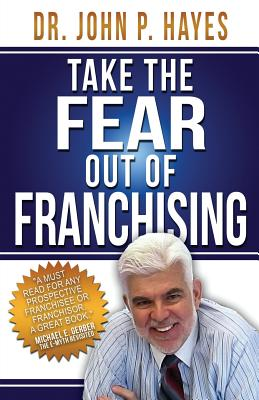 Take the Fear Out of Franchising - Hayes, Dr John P