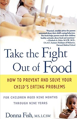 Take the Fight Out of Food: How to Prevent and Solve Your Child's Eating Problems - Fish, Donna