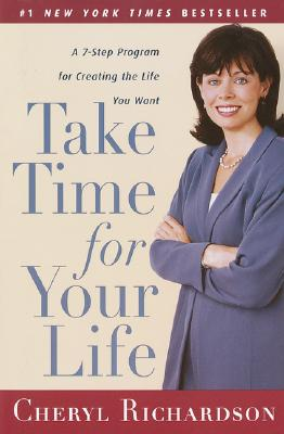 Take Time for Your Life: A 7-Step Program for Creating the Life You Want - Richardson, Cheryl