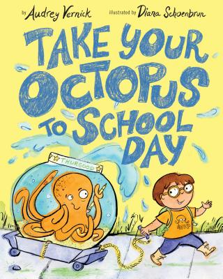 Take Your Octopus to School Day - Vernick, Audrey