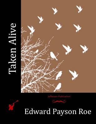 Taken Alive - Roe, Edward Payson