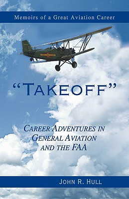 Takeoff: Career Adventures in General Aviation and the FAA - Hull, John R, and Hull
