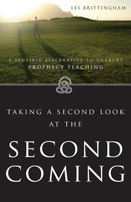 Taking a 2nd Look at the Second Coming: A Sensible Alternative to Current Prophecy Teaching - Brittingham, Les