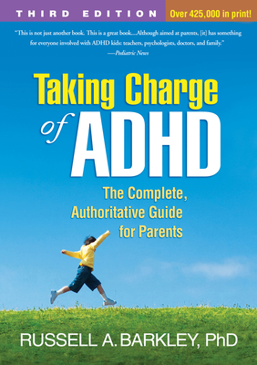 Taking Charge of ADHD: The Complete, Authoritative Guide for Parents - Barkley, Russell A, PhD, Abpp