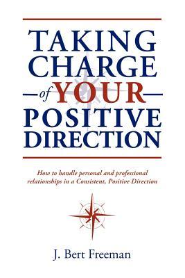 Taking Charge of Your Positive Direction - Freeman, J Bert Bert