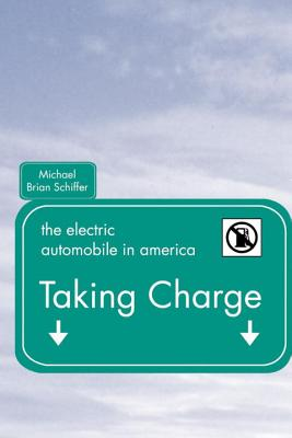Taking Charge: The Electric Automobile in America - Schiffer, Michael