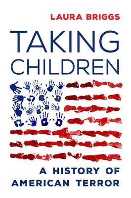 Taking Children: A History of American Terror - Briggs, Laura