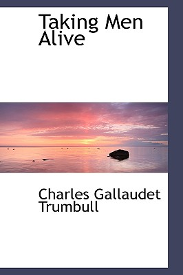 Taking Men Alive - Trumbull, Charles Gallaudet