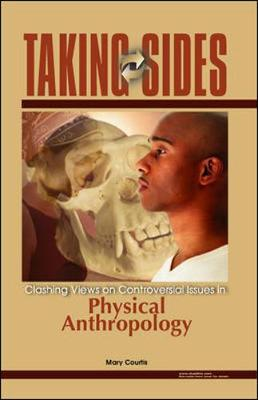 Taking Sides: Clashing Views on Controversial Issues in Physical Anthropology - Courtis, Mary, and Courtis Mary