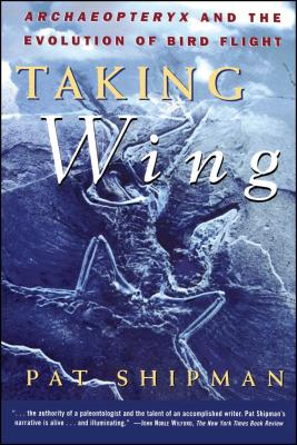 Taking Wing: Archaeopteryx and the Evolution of Bird Flight - Shipman, Pat
