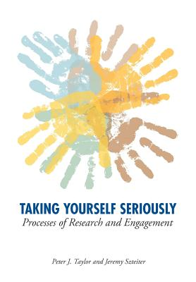 Taking Yourself Seriously: Processes of Research and Engagement - Taylor, Peter John, and Szteiter, Jeremy