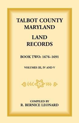 Talbot County, Maryland Land Records: Book 2, 1676-1691 - Leonard, Bernice