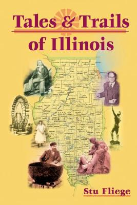 Tales and Trails of Illinois - Fliege, Stu