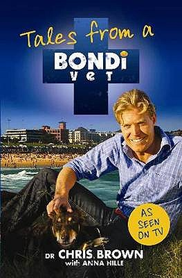 Tales from a Bondi Vet - Brown, Chris, and Hille, Anna (Selected by)