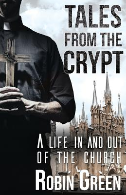 Tales from the Crypt: A Life in and Out of the Church - Green, Robin