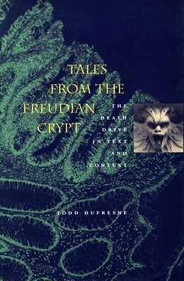 Tales from the Freudian Crypt: The Death Drive in Text and Context - DuFresne, Todd, and Borch-Jacobsen, Mikkel (Foreword by)
