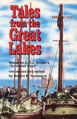 """Tales from the Great Lakes: Based on C.H.J. Snider's """"schooner Days"""" - Townsend, Robert B"""