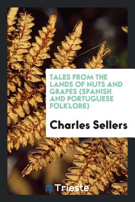 Tales from the Lands of Nuts and Grapes (Spanish and Portuguese Folklore) - Sellers, Charles