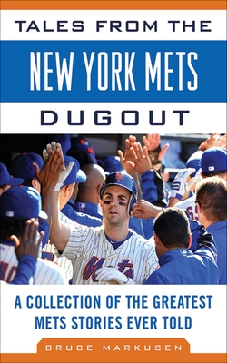 Tales from the New York Mets Dugout: A Collection of the Greatest Mets Stories Ever Told - Markusen, Bruce