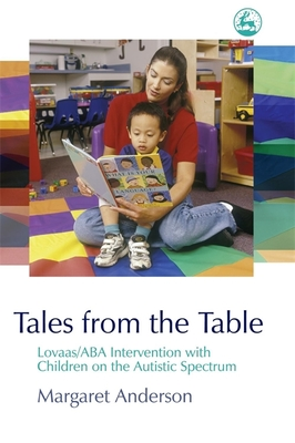 Tales from the Table: Lovaas/ABA Intervention with Children on the Autistic Spectrum - Anderson, Margaret