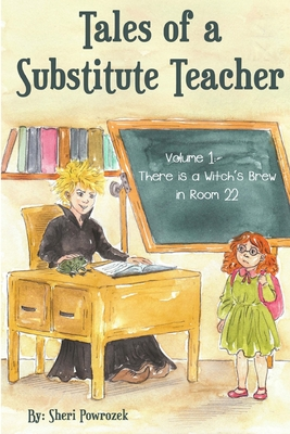 Tales of a Substitute Teacher: There Is a Witch's Brew in Room 22 - Powrozek, Sheri
