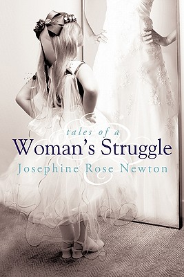 Tales of a Woman's Struggle - Newton, Josephine Rose