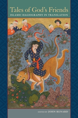 Tales of God's Friends: Islamic Hagiography in Translation - Renard, John, PH.D. (Editor)