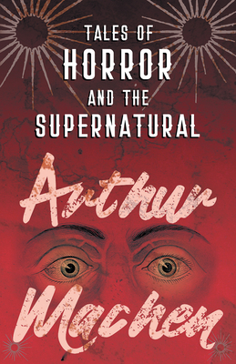 Tales of Horror and the Supernatural - Machen, Arthur