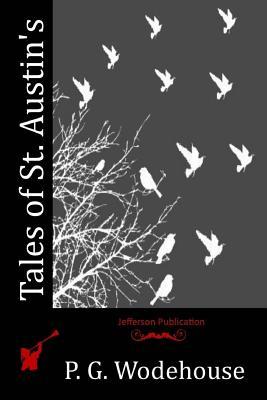 Tales of St. Austin's - Wodehouse, P G
