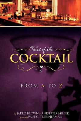 Tales of the Cocktail from A to Z - Brown, Jared McDaniel
