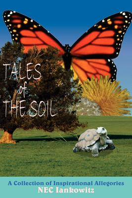 Tales of the Soil: A Collection of Inspirational Allegories - Iankowitz, NEC, and Nec Iankowitz, Iankowitz