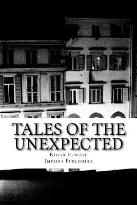 Tales of the Unexpected: 14 Tales of the Strange, the Eerie and the Macabre - Howard, Ethan