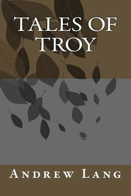 Tales of Troy - Lang, Andrew