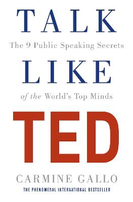 Talk Like TED: The 9 Public Speaking Secrets of the World's Top Minds - Gallo, Carmine