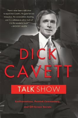 Talk Show: Confrontations, Pointed Commentary, and Off-Screen Secrets - Cavett, Dick