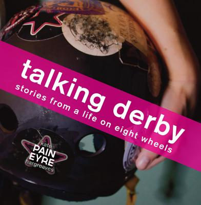 Talking Derby: Stories from a Life on Eight Wheels - Hargreaves, Kate