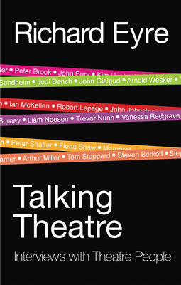 Talking Theatre: Interviews with theatre people - Eyre, Richard
