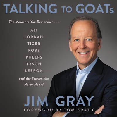 Talking to Goats: The Moments You Remember and the Stories You Never Heard - Brady, Tom (Read by), and Gray, Jim (Read by), and Bishop, Greg