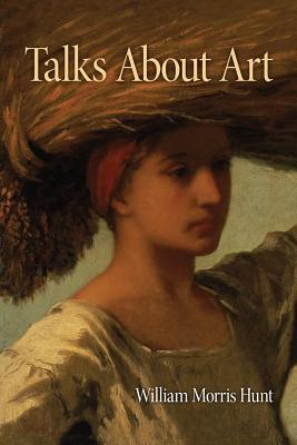 Talks about Art - Hunt, William Morris, and Emerson, Edward Waldo (Contributions by), and Knowlton, Helen M (Compiled by)